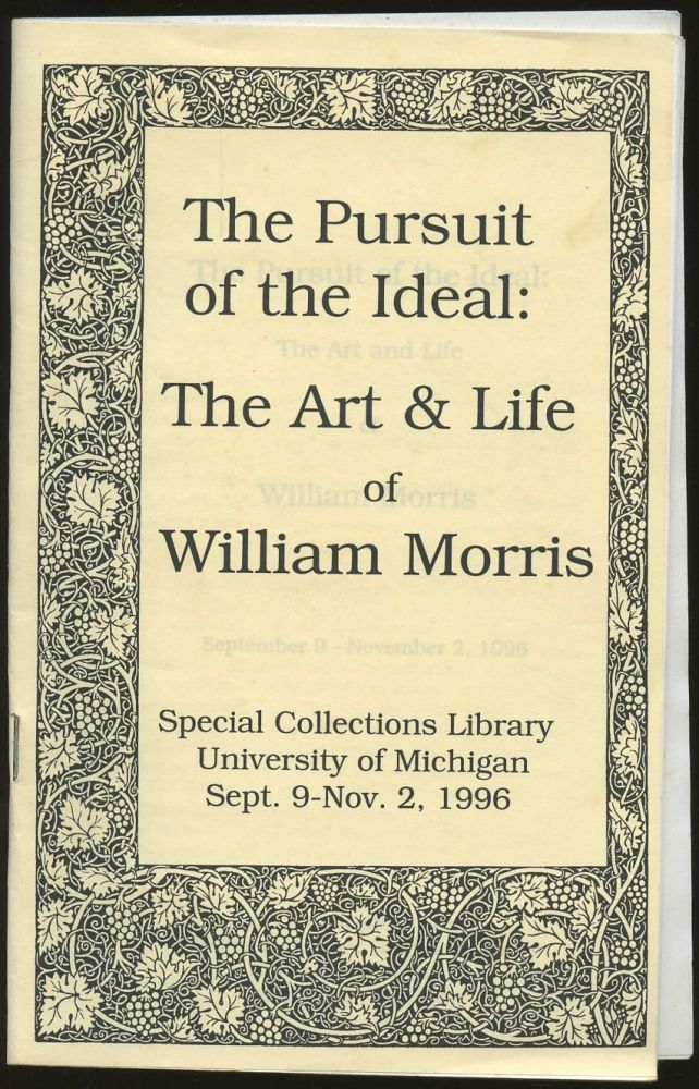 The Pursuit of the Ideal: The Art and Life of William Morris--September 9-November 2, 1996. n/a.