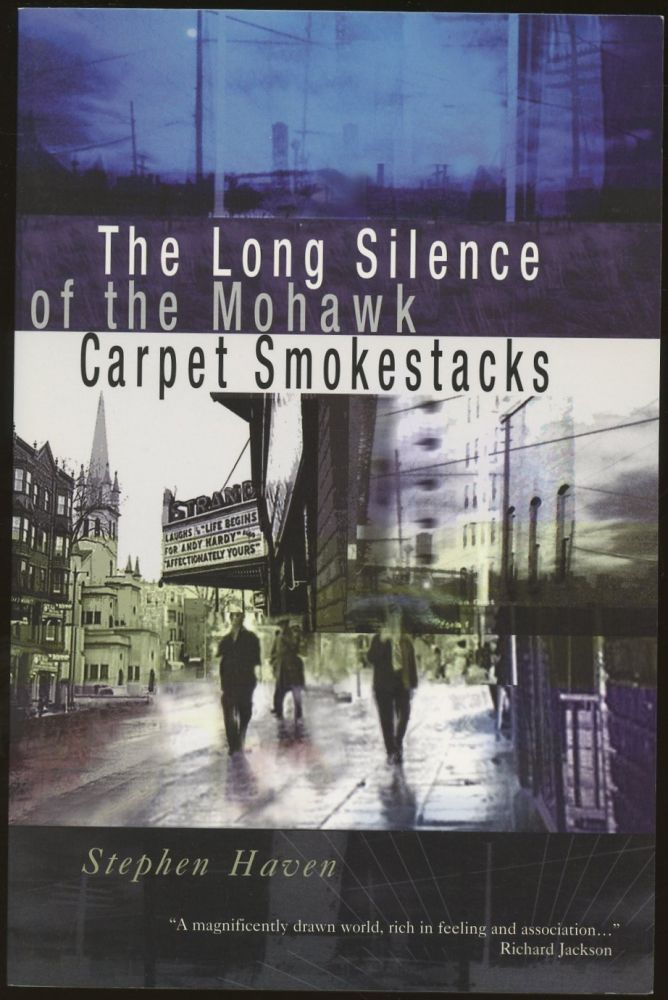 The Long Silence of the Mohawk Carpet Smokestacks [Inscribed by Haven!]. Stephen Haven.