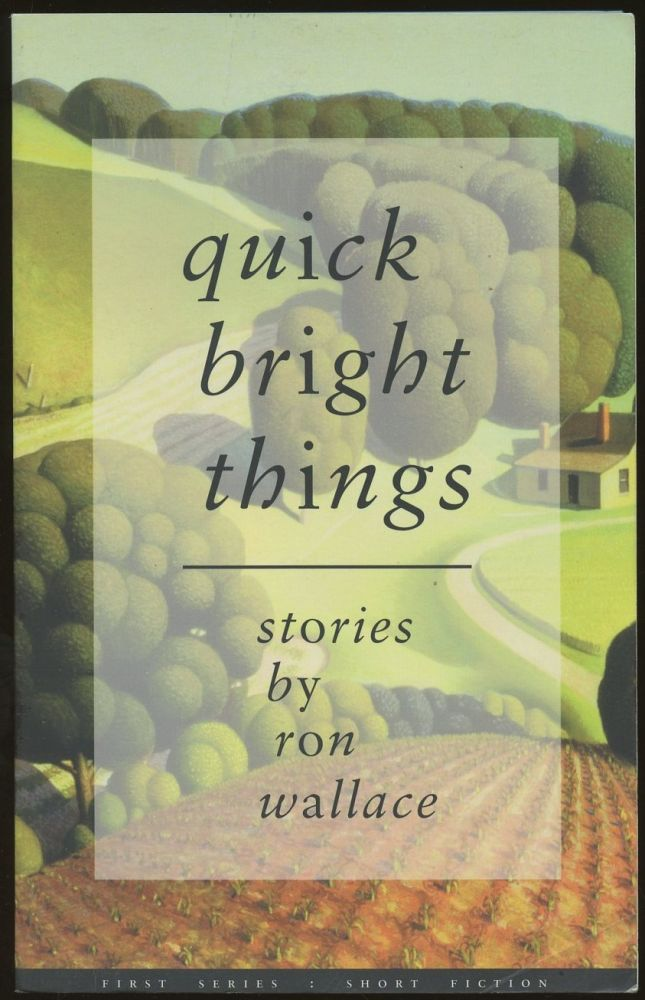 Quick Bright Things [Signed and inscribed by Wallace!]. Ron Wallace.