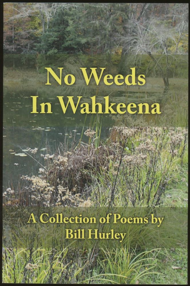 No Weeds in Wahkeena: A Collection of Poems [Inscribed by Hurley!]. Bill Hurley.