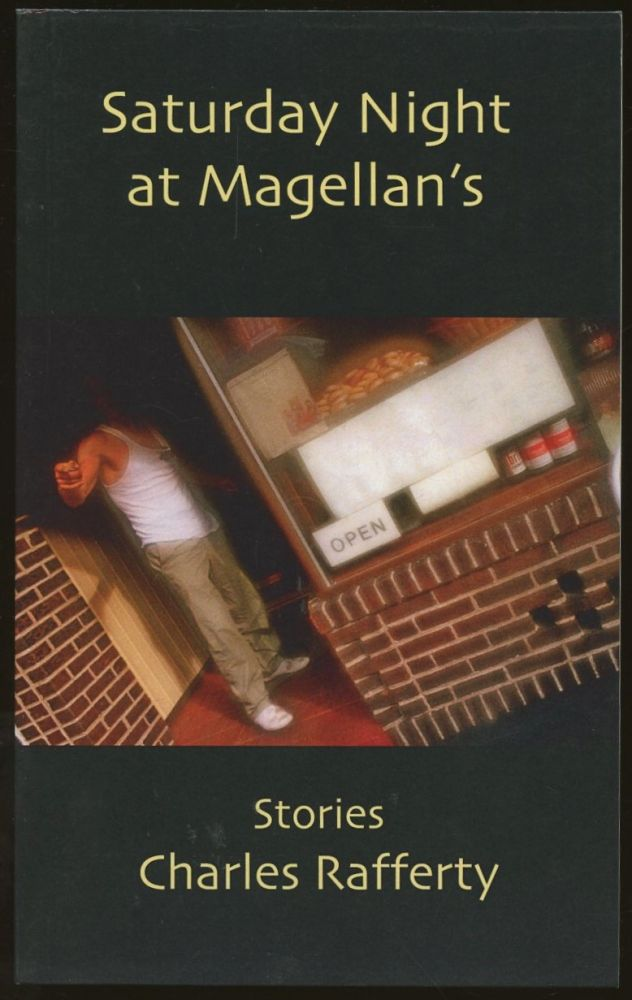 Saturday Night at Magellan's: Stories [Signed and inscribed by Rafferty!]. Charles Rafferty.