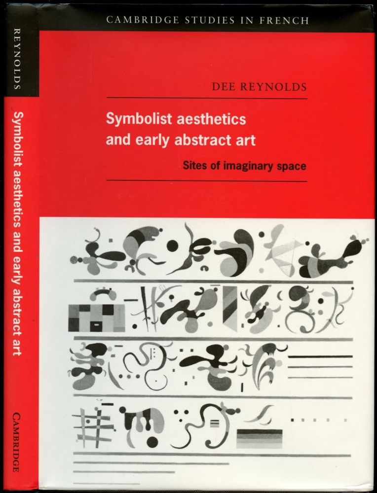 Symbolist Aesthetics and Early Abstract Art: Sites of Imaginary Space. Dee Reynolds.