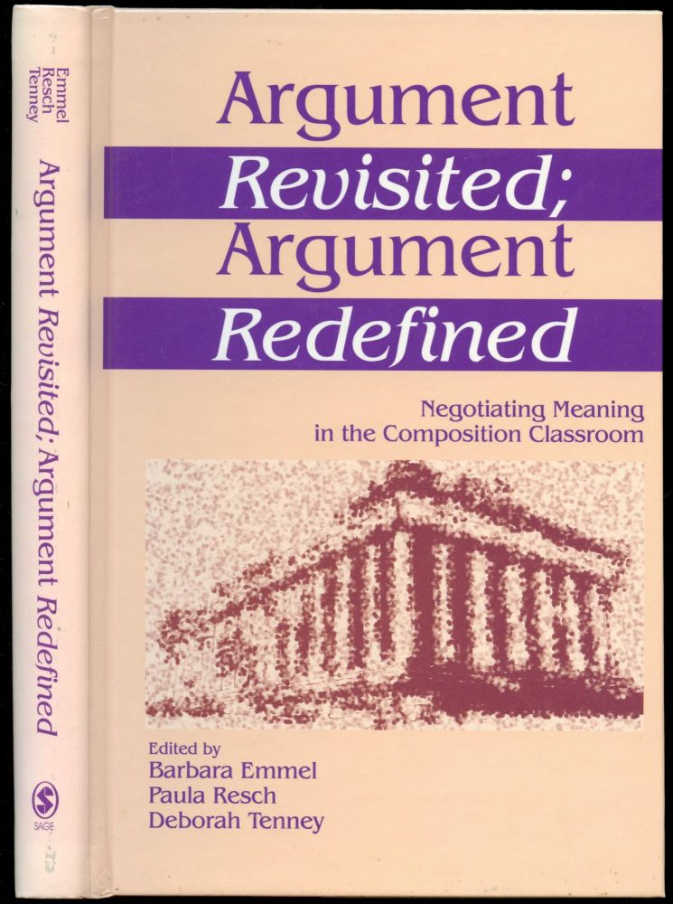 Argument Revisited, Argument Redefined: Negotiating Meaning in the Composition Classroom. Barbara Emmel, Paula Resch, Deborah Tenney.
