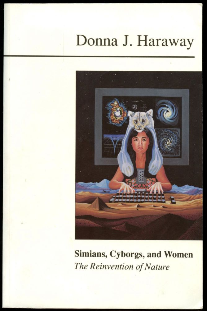 Simians, Cyborgs, and Women: The Reinvention of Nature. Donna J. Haraway.