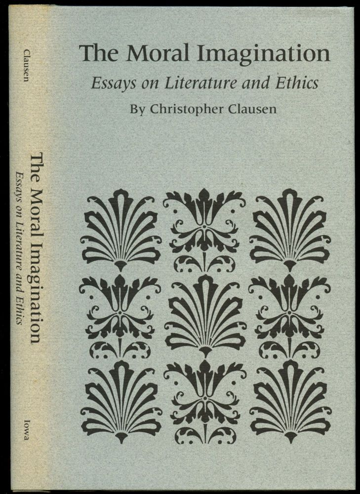 The Moral Imagination: Essays on Literature and Ethics [Inscribed by Clausen!]. Christopher Clausen.