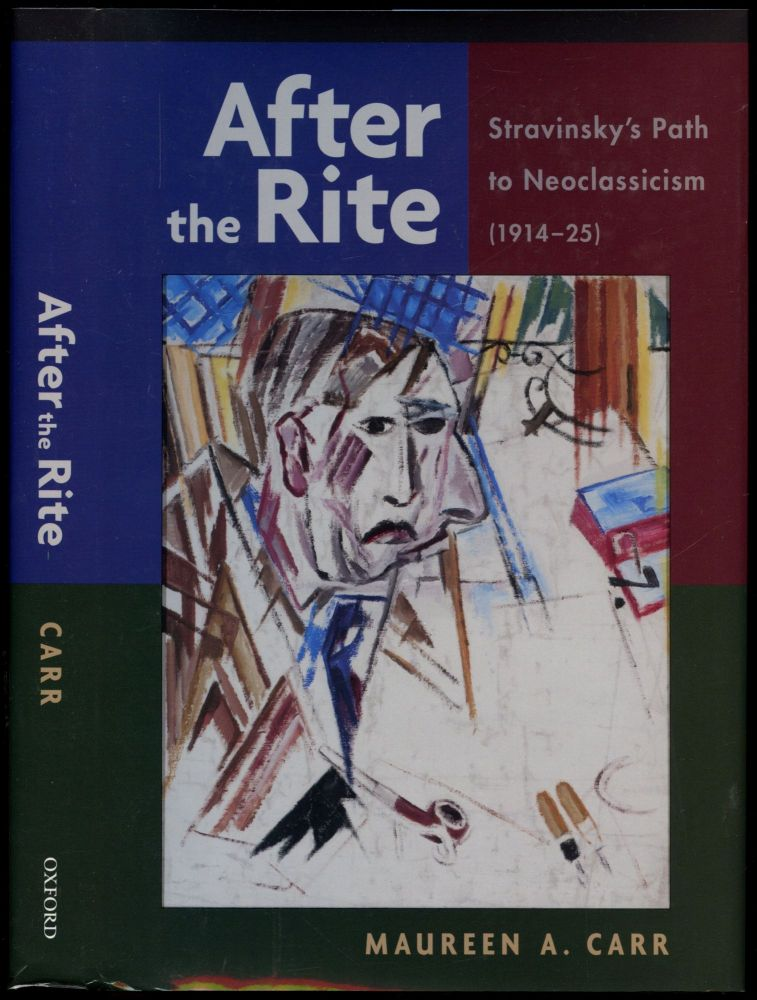 After the Rite: Stravinsky's Path to Neoclassicism (1914-25) [Inscribed by Carr!]. Maureen A. Carr.