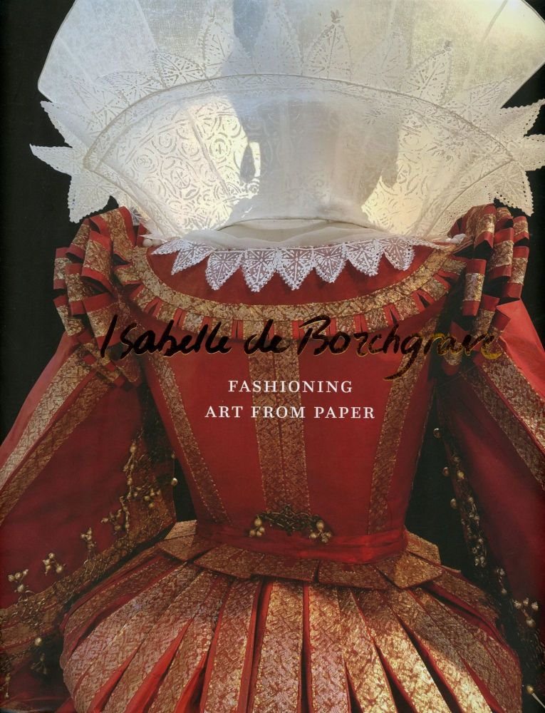 Isabelle de Borchgrave: Fashioning Art from Paper. Dennita Sewell.