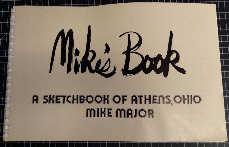 Mike's Book: A Sketchbook of Athens, Ohio. Mike Major.