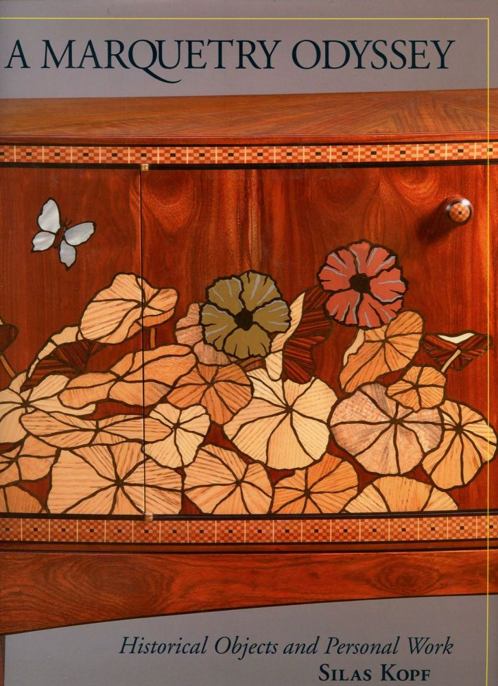 A Marquetry Odyssey: Historical Objects and Personal Work [Inscribed by Kopf!]. Silas Kopf.