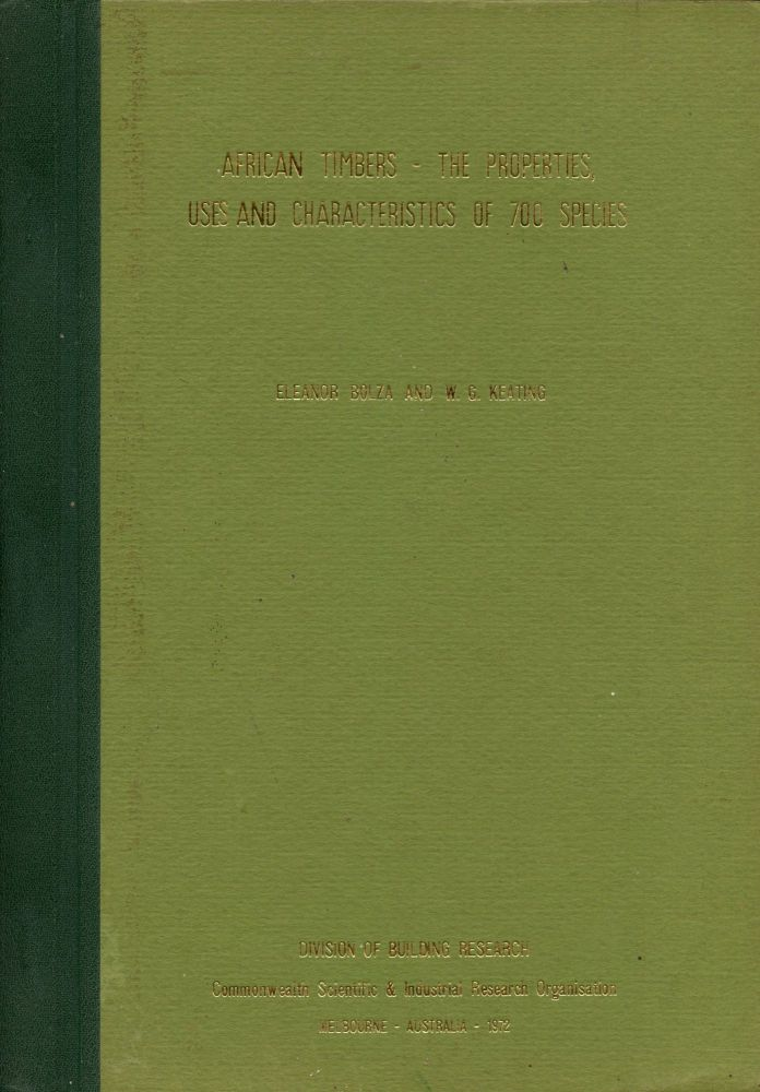 African Timbers: The Properties, Uses and Characteristics of 700 Species. Eleanor Bolza, W G. Keating.