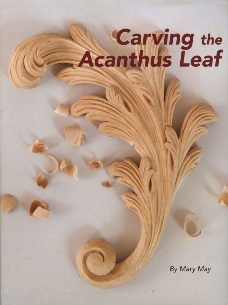 Carving the Acanthus Leaf. Mary May.