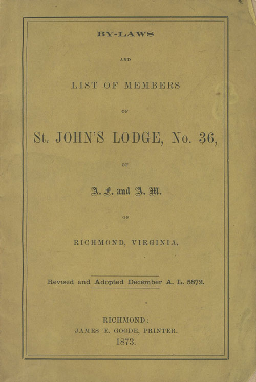 By-Laws and List of Members of St. John's Lodge, No. 36, of A. F. and A. M. of Richmond, Virginia. Revised and Adopted December A. L. 5872. n/a.
