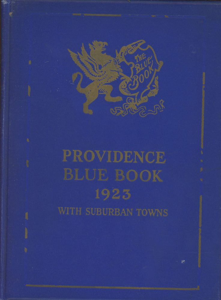 The Providence and Suburban Society Blue Book 1923: Containing the Names and Addresses of Prominent Residents Arranged Alphabetically and by Streets, Also Summer Residences, Ladies' Maiden Names, Club Membership and Other Valuable Social Information. n/a.