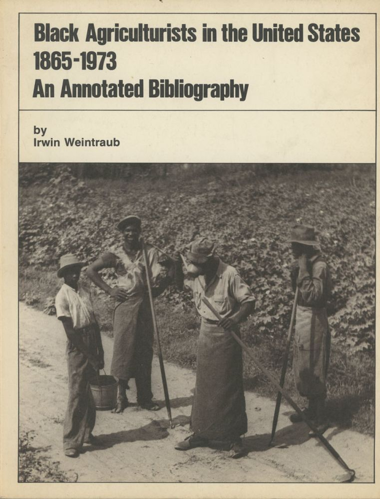 Black Agriculturists in the United States 1865-1973: An Annotated Bibliography (Bibliographical Series No. 7). Irwin Weintraub.