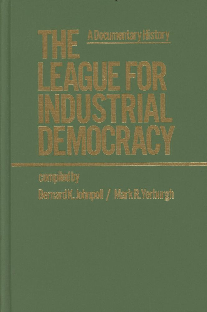 The League for Industrial Democracy: A Documentary History--Volume One (This volume only). Bernard K. Johnpoll, Mark R. Yerburgh.