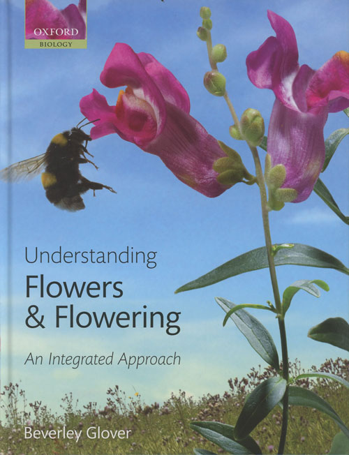Understanding Flowers and Flowering: An Intergrated Approach. Beverly Glover.