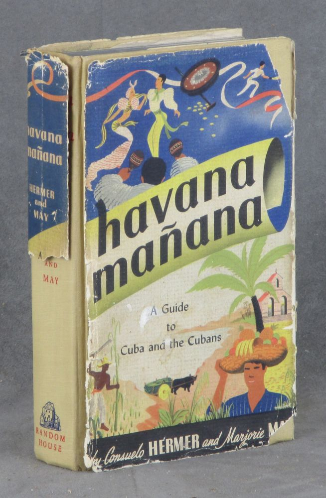 Havana Manana / Mañana, A Guide to Cuba and the Cubans - together with very rare 1946 map of La Habana and 1946 baggage tags. Consuelo Hermer, Marjorie May.