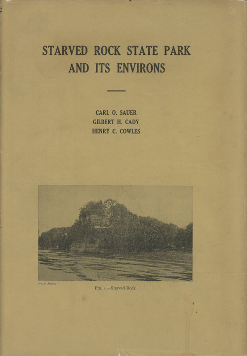 Starved Rock State Park and Its Environs. Carl O. Sauer, Gilbert H. Cady, Henry C. Cowles.