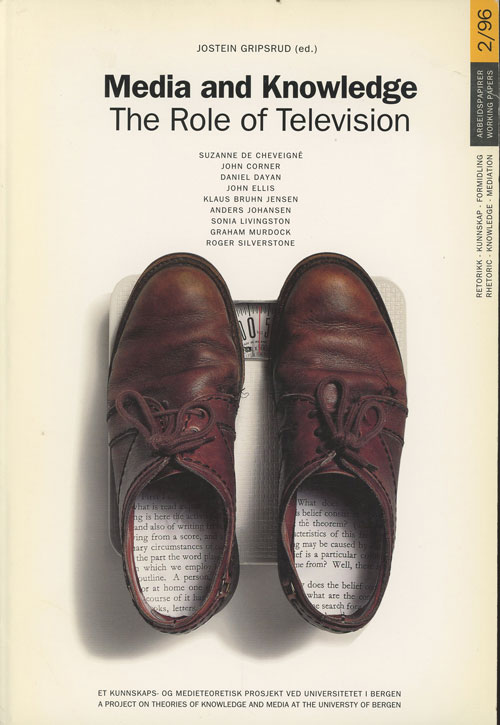 Media and Knowledge: The Role of Television - Papers from a seminar at The University of Bergen, September 30 - October 1, 1995. Jostein Gripsrud.