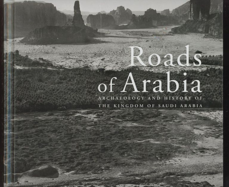 Roads of Arabia: Archaeology and History of the Kingdom of...