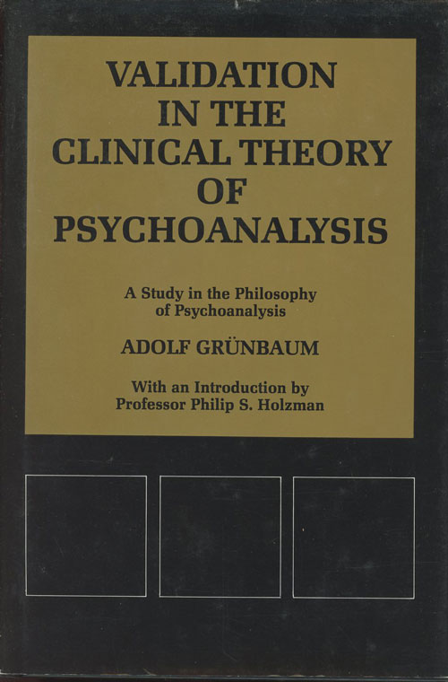 Validation in the Clinical Theory of Psychoanalysis: A Study in the Philosophy of Psychoanalysis (Psychological Issues). Adolf Grunbaum.