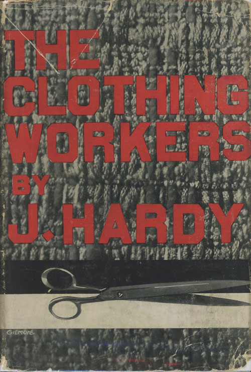 The Clothing Workers: A Study of the Conditions and Struggles in the Needle Trades. Jack Hardy.