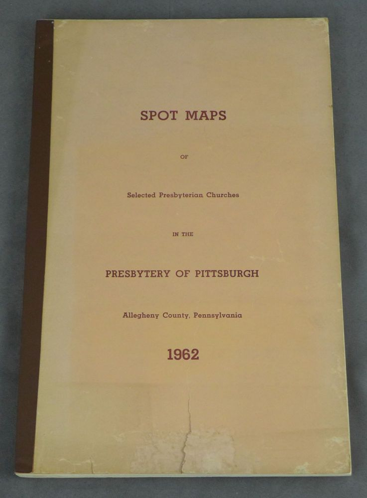 Spot Maps for an Overview of Presbyterianism in Allegheny County, Pennsylvania. Charles Thorne, Mrs. L. Reynolds Mahard.