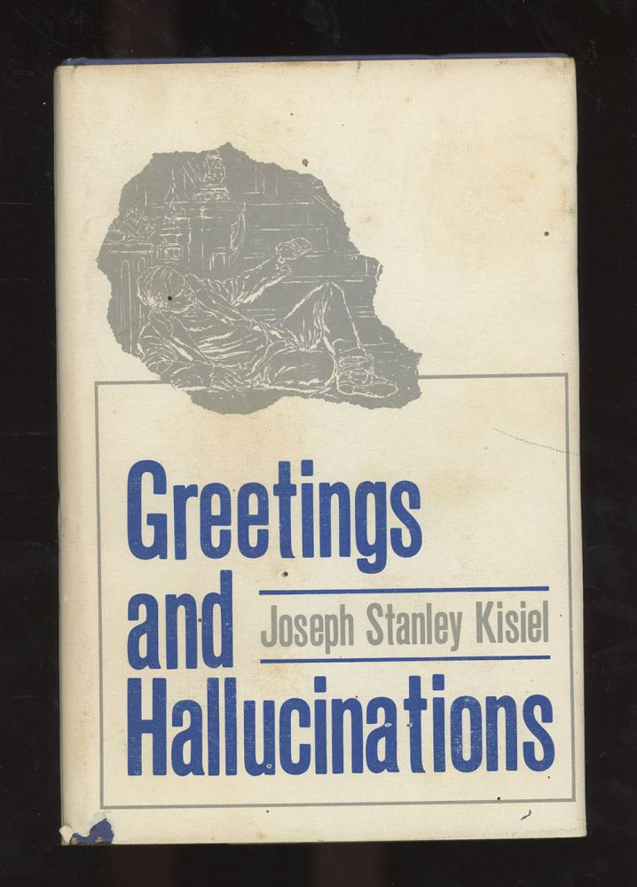 Greetings and Hallucinations, Signed by Joseph Stanley Kisiel. Joseph Stanley Kisiel.