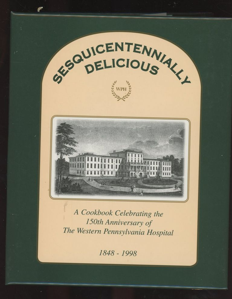 Sesquicentennially Delicious, A Cookbook Celebrating the 150th Anniversary of The Western Pennsylvania Hospital, 1848-1998. Western Pennsylvania Hospital.