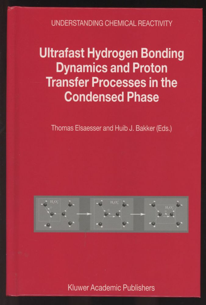 Ultrafast Hydrogen Bonding Dynamics and Proton Transfer Processes in the Condensed Phase. Thomas Elsaesser, Huib J. Bakker.
