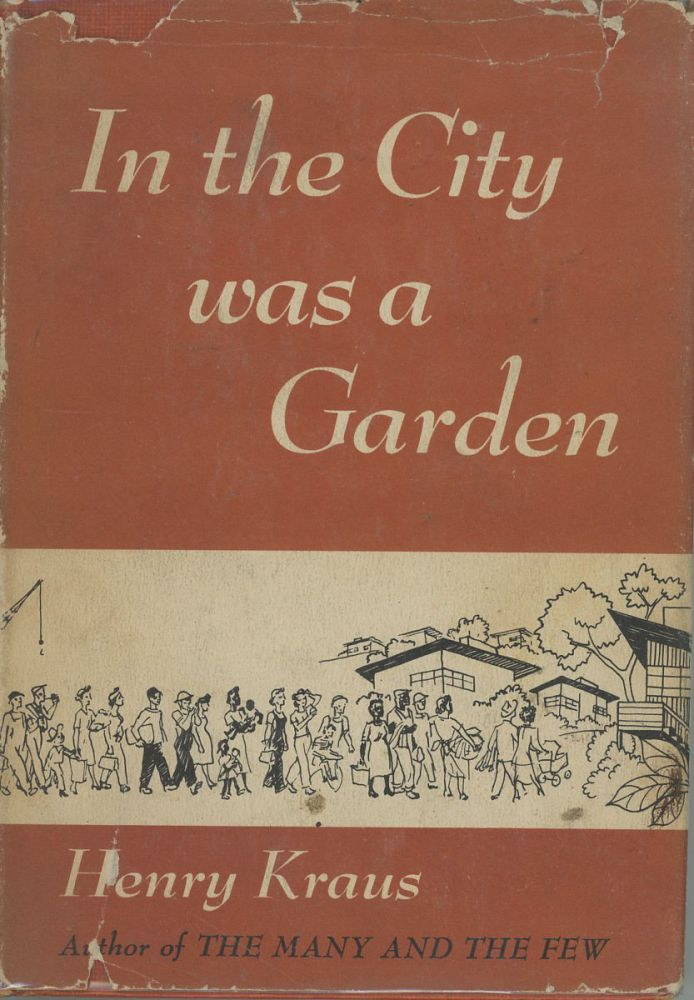 In the City Was a Garden: A Housing Project Chronicle. Henry Kraus.