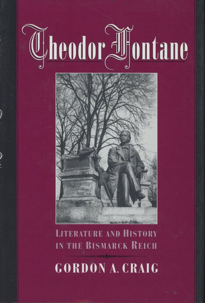 Theodor Fontane: Literature and History in the Bismarck Reich. Gordon A. Craig.