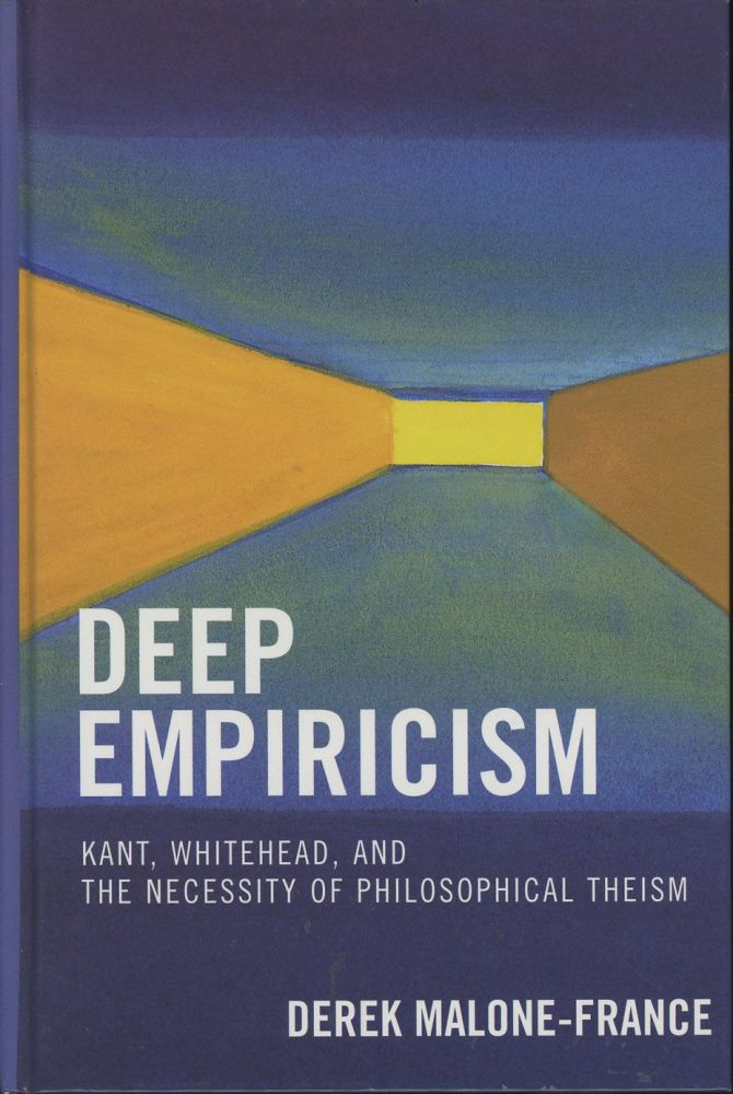 Deep Empiricism: Kant, Whitehead, and the Necessity of Philosophical Theism. Derek Malone-France.