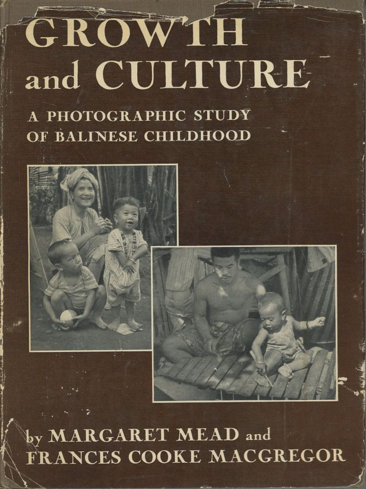 Growth and Culture: A Photographic Study of Balinese Childhood. Margaret Mead, Frances Cooke Macgregor.