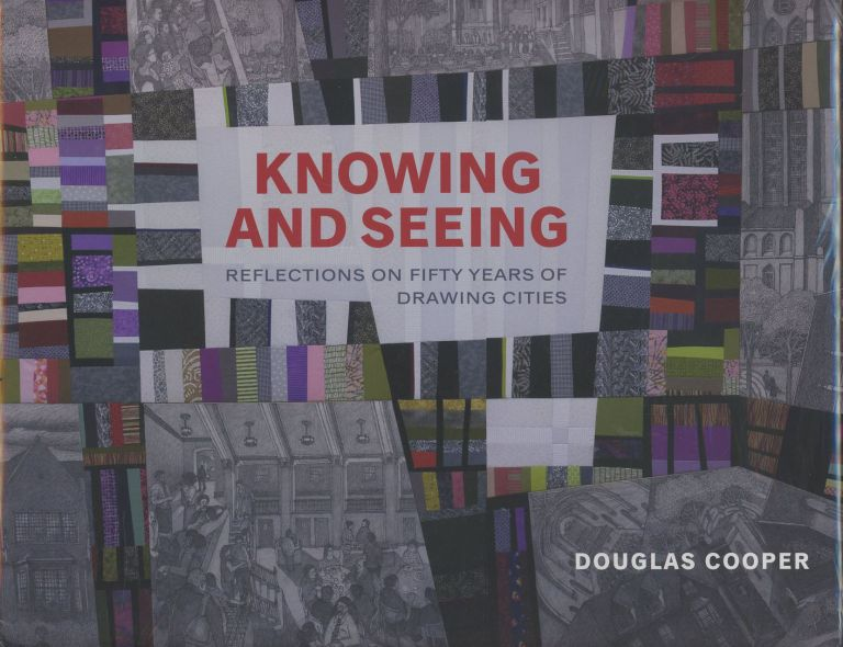 Knowing and Seeing: Reflections on Fifty Years of Drawing Cities. Douglas Cooper.