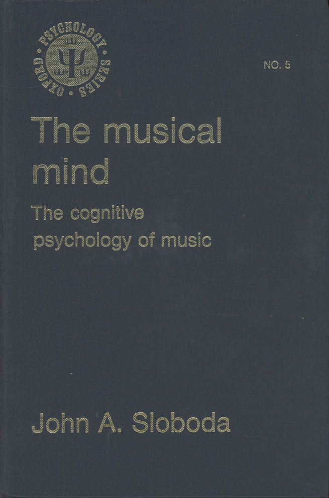 The Musical Mind: The Cognitive Psychology of Music (Oxford Psychology Series No. 5). John A. Sloboda.