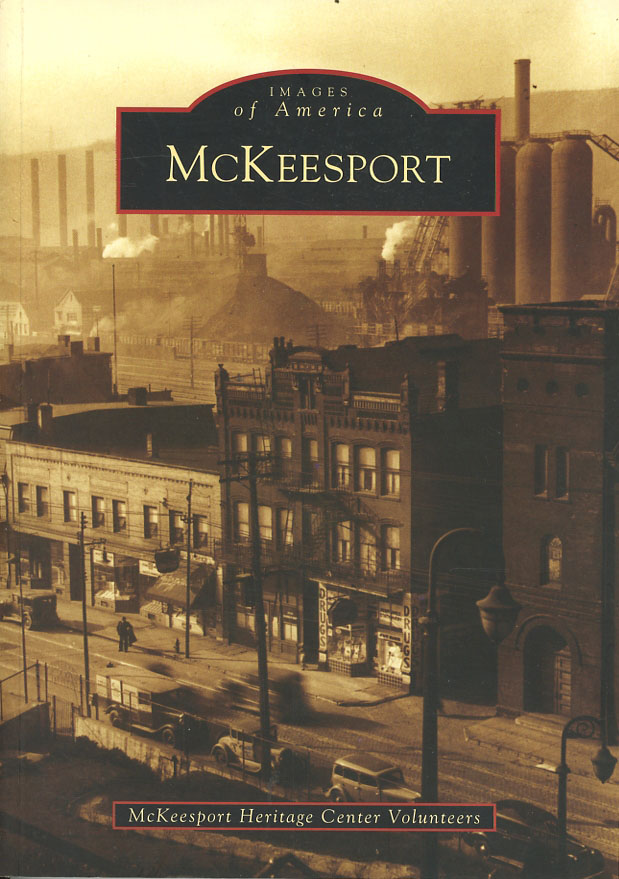 McKeesport (Images of America: Pennsylvania) * This copy signed by Jim Brewster and McKeesport Heritage Center Volunteers. McKeesport Heritage Center Volunteers.
