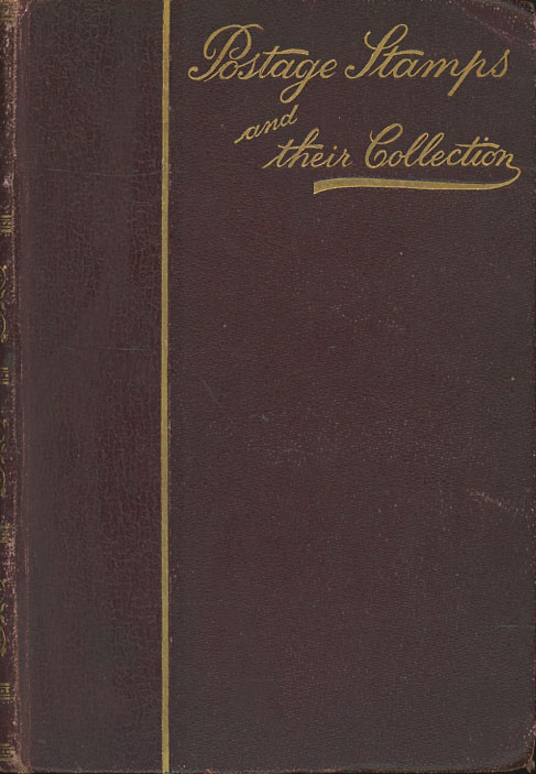 Postage Stamps and Their Collection: A Practical Guide to Philately for All Collectors. Oliver Firth.