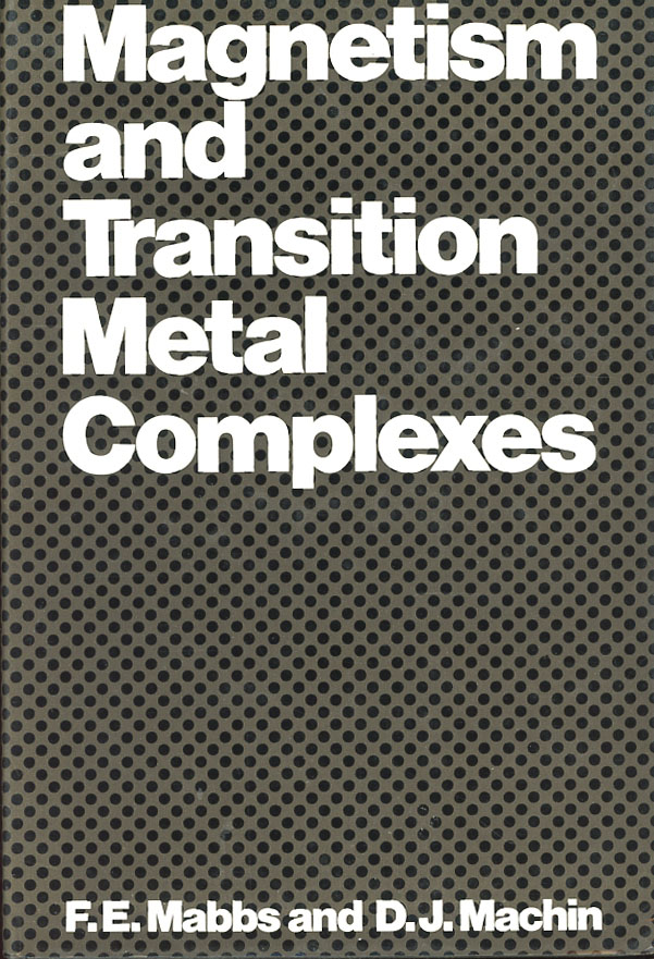 Magnetism and Transition Metal Complexes. F. E. Mabbs, D J. Machin.