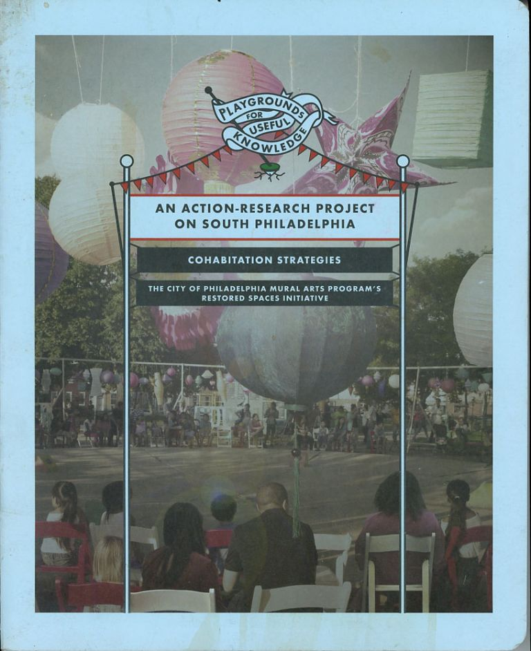 Playgrounds for Useful Knowledge: An Action-Research Project on South Philadelphia. Cohabitation Strategies.