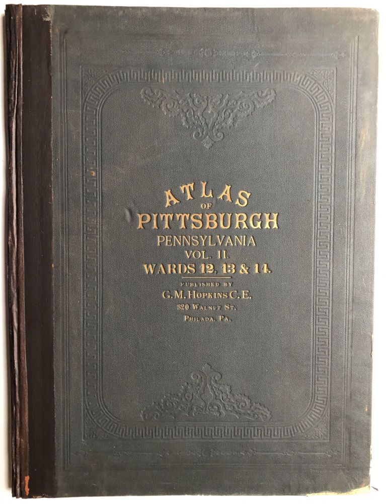 Atlas of the City of Pittsburgh, Vol. 2, comprising the 12th, 13th, & 14th Wards (1889). G. M. Hopkins.