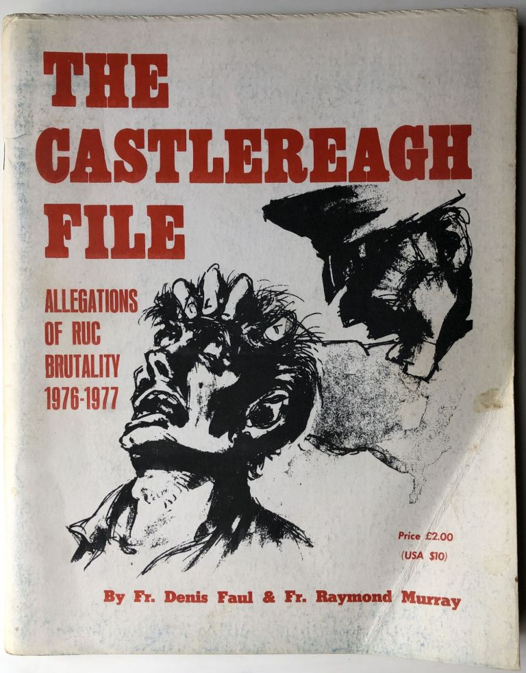 The Castlereagh File, allegations of RUC brutality 1976-1977. Ireland, Fr. Denis Faul, Fr. Raymond Murray.