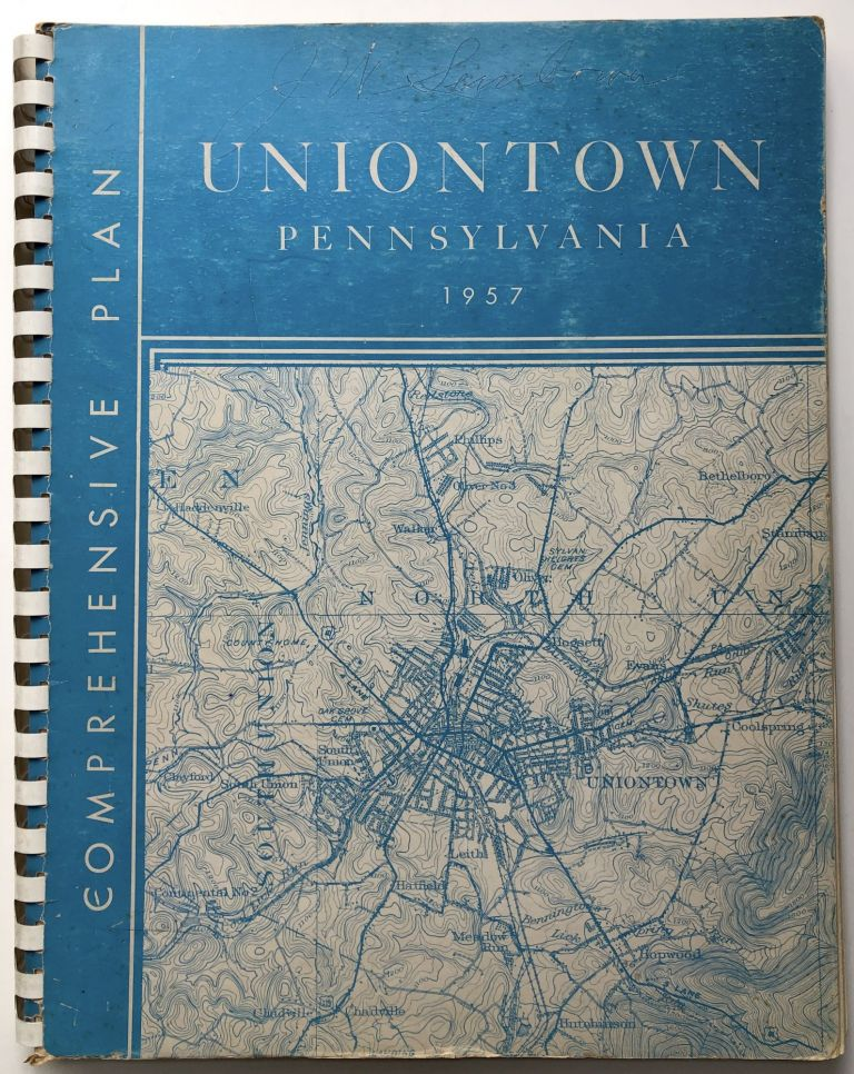 Comprehensive Plan Report, 1957, prepared for the City of Uniontown, Pennsylvania. PA - Fayette County, Uniontown City PLanning, Zoning Commission.