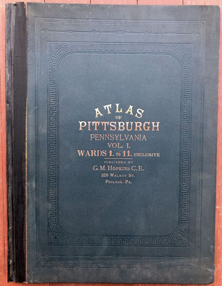 Atlas of the City of Pittsburgh, Vol. 1, Comprising the 1st - 11th Wards (Downtown & Hill District). G. M. Hopkins.