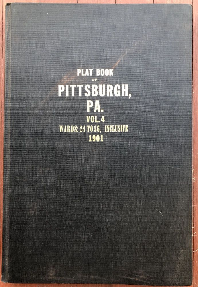 Real Estate Plat-Book of the City of Pittsburgh, Vol. 4, comprising the 24th to the 36th Wards (West End, Mt. Washington, Carrick, South Side, Hays). Griffith M. Hopkins.