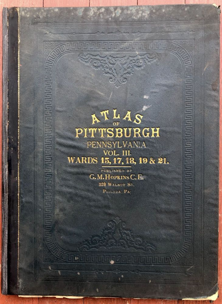 Atlas of the City of Pittsburgh, Vol. III (3), comprising Wards 15, 17, 18, 19 & 21 (Strip District, Lawrenceville, Highland Park, East Liberty &c.). G. M. Hopkins.