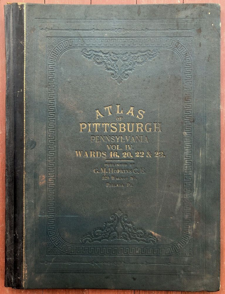 Atlas of the City of Pittsburgh, Vol. IV (4), comprising Wards 16, 20, 22 & 23 (Lawrenceville, Bloomfield, Squirrel Hill, Greenfield, Hazelwood, Nine Mile Run &c.). G. M. Hopkins.