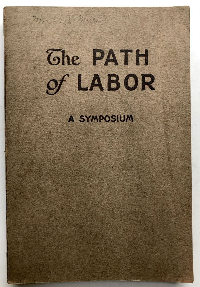 The Path of Labor, Theme: Christianity and the World's Workers. Grace Scribner M. Katharine Bennett, Miriam L. Woodberry Walter C. Rauschenbusch, L. H. Hammond, A. J. McKelway, John E. Calfee, and.