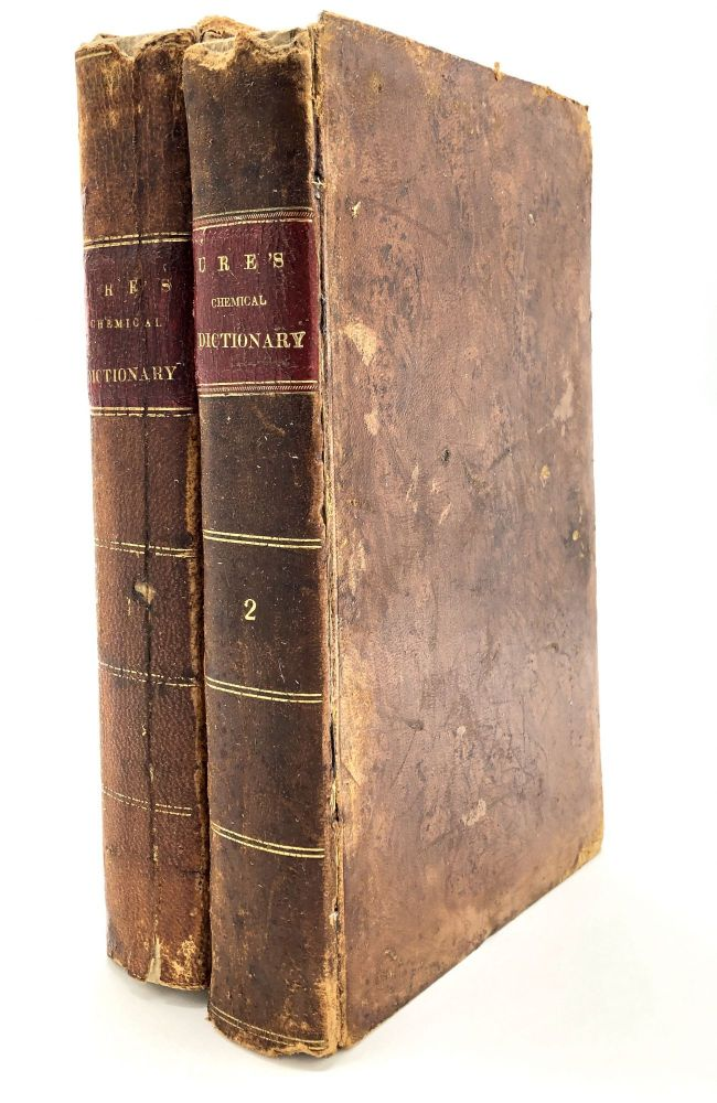 A Dictionary of Chemistry: On the Basis of Mr. Nicholson's, in Which the Principles of the Science Are Investigated Anew and Its Applications to the Phenomena of Nature, Medicine, Mineralogy, Agriculture, and Manufactures Detailed, 2 volumes. Andrew Ure, notes and, William Nicholson, Robert Hare, Franklin Bache.