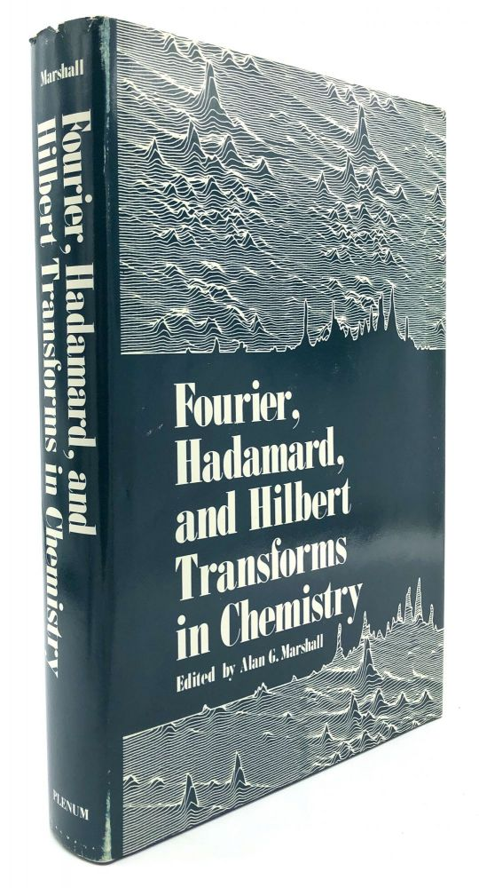 Fourier, Hadamard, and Hilbert Transforms in Chemistry. Alan G. Marshall, ed.